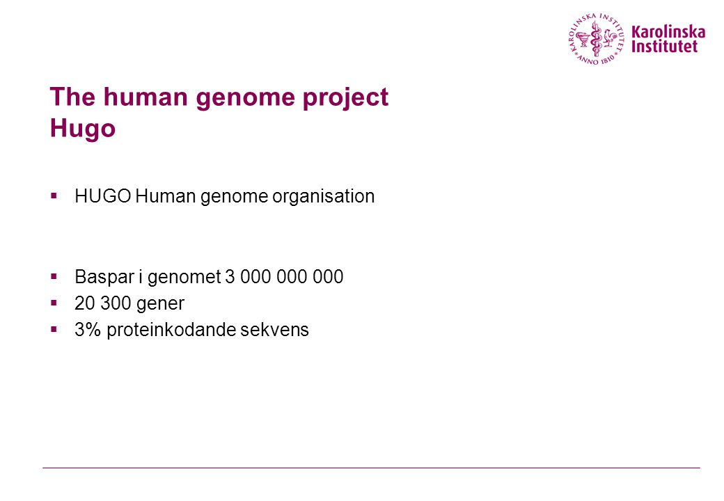 The human genome project Hugo  HUGO Human genome organisation  Baspar i genomet 3 000 000 000  20 300 gener  3% proteinkodande sekvens