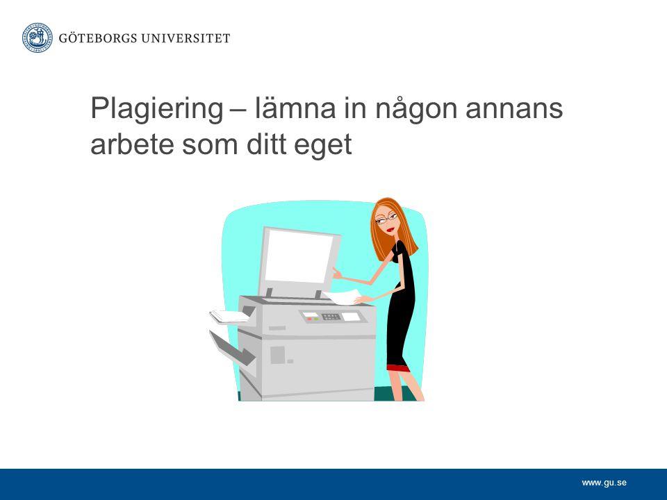 www.gu.se Plagiering – lämna in någon annans arbete som ditt eget