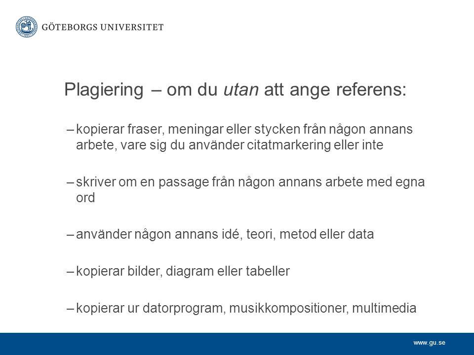 www.gu.se Plagiering – om du utan att ange referens: –kopierar fraser, meningar eller stycken från någon annans arbete, vare sig du använder citatmark