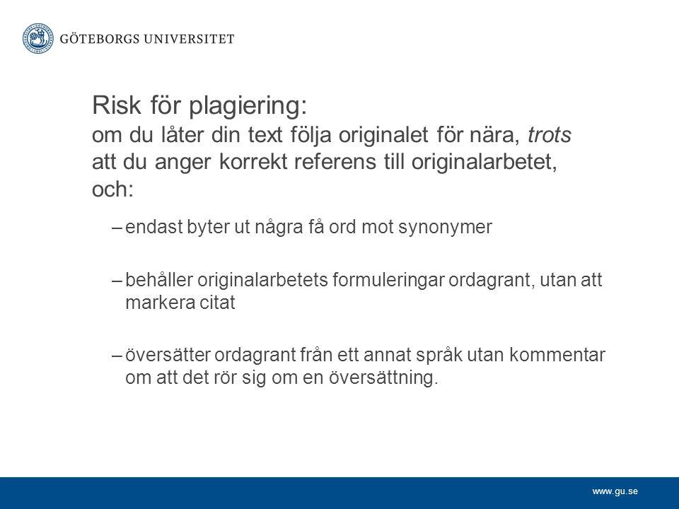 www.gu.se Risk för plagiering: om du låter din text följa originalet för nära, trots att du anger korrekt referens till originalarbetet, och: –endast