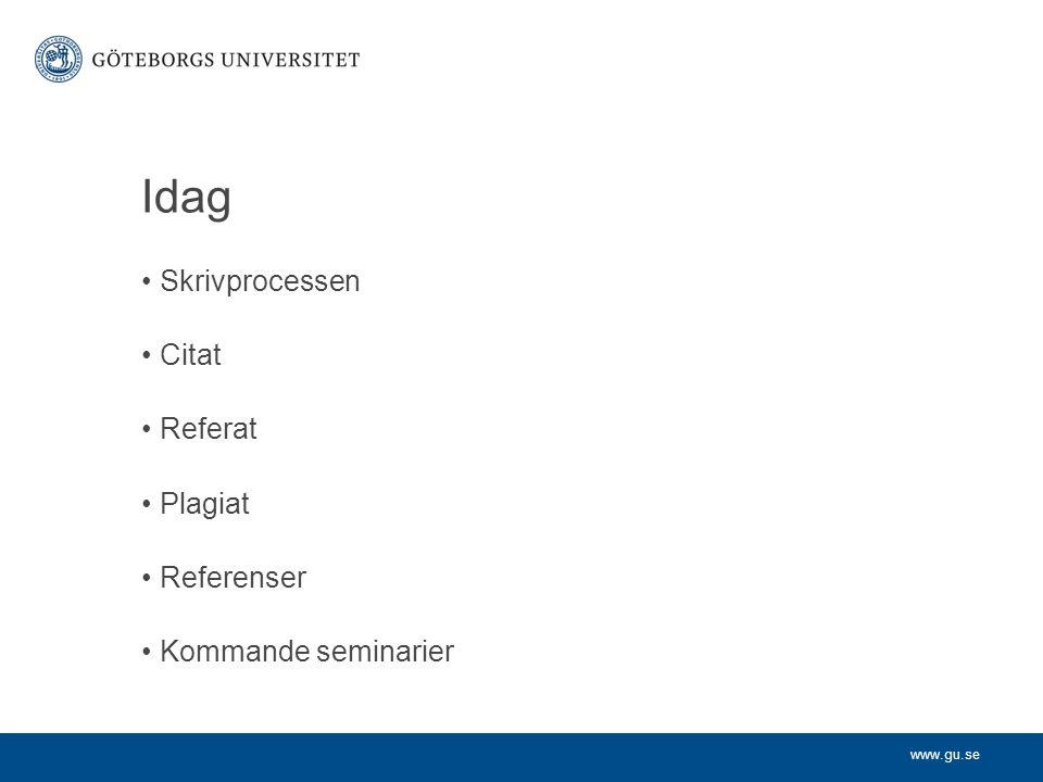 www.gu.se Idag Skrivprocessen Citat Referat Plagiat Referenser Kommande seminarier