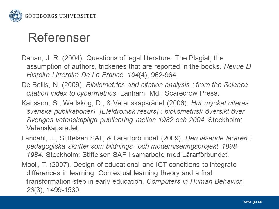 www.gu.se Referenser Dahan, J. R. (2004). Questions of legal literature. The Plagiat, the assumption of authors, trickeries that are reported in the b