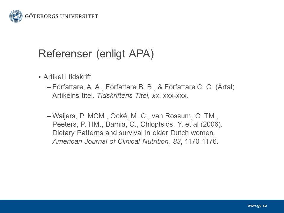 www.gu.se Referenser (enligt APA) Artikel i tidskrift –Författare, A. A., Författare B. B., & Författare C. C. (Årtal). Artikelns titel. Tidskriftens
