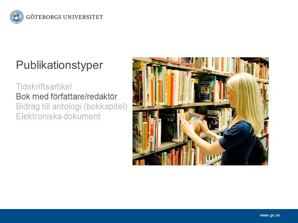 www.gu.se Publikationstyper Tidskriftsartikel Bok med författare/redaktör Bidrag till antologi (bokkapitel) Elektroniska dokument