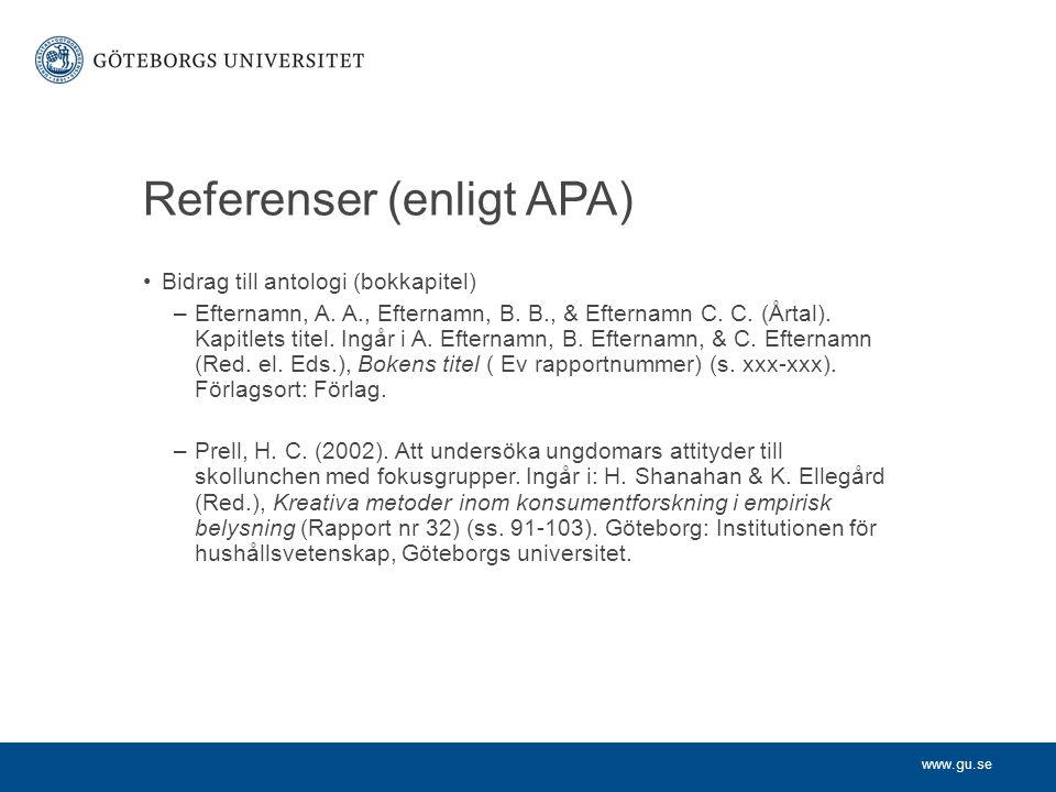 www.gu.se Referenser (enligt APA) Bidrag till antologi (bokkapitel) –Efternamn, A. A., Efternamn, B. B., & Efternamn C. C. (Årtal). Kapitlets titel. I