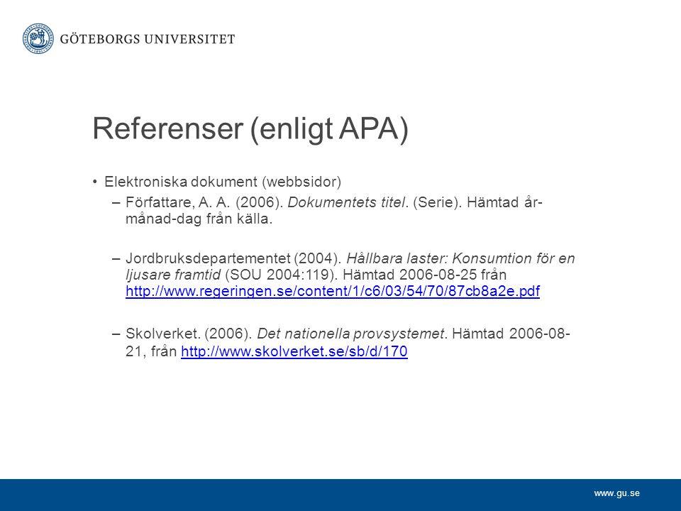 www.gu.se Referenser (enligt APA) Elektroniska dokument (webbsidor) –Författare, A. A. (2006). Dokumentets titel. (Serie). Hämtad år- månad-dag från k