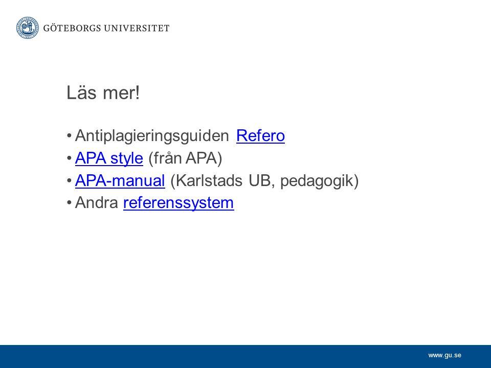 www.gu.se Läs mer! Antiplagieringsguiden ReferoRefero APA style (från APA)APA style APA-manual (Karlstads UB, pedagogik)APA-manual Andra referenssyste