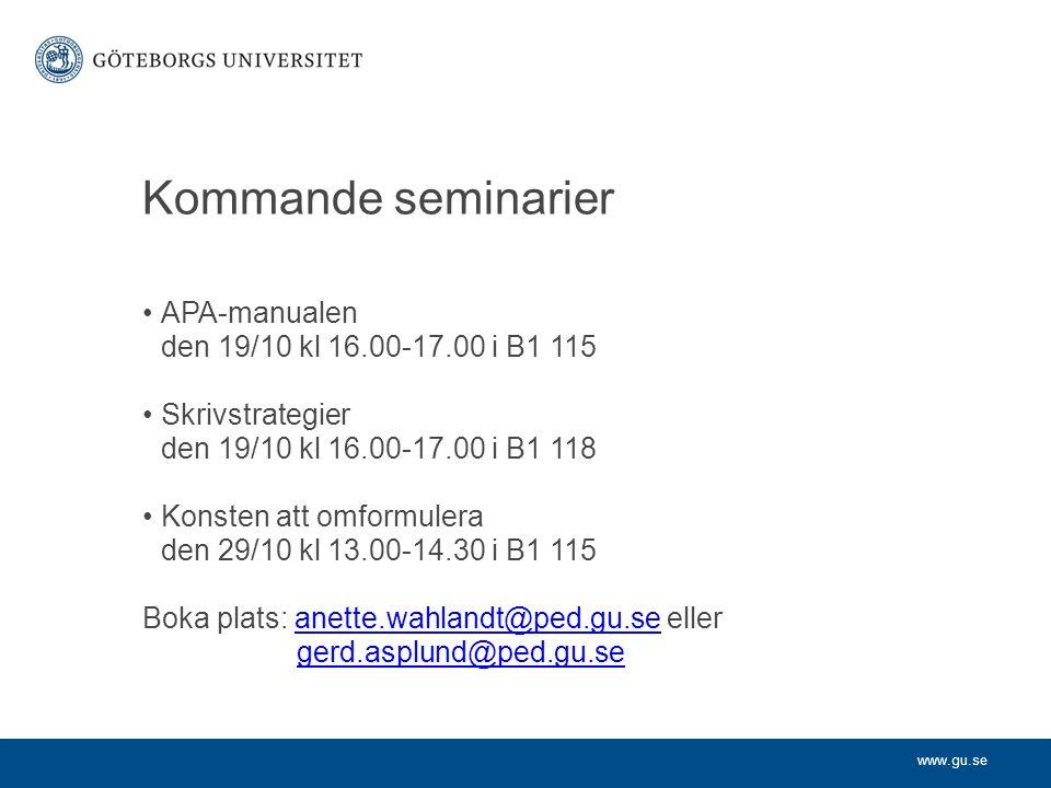 www.gu.se Kommande seminarier APA-manualen den 19/10 kl 16.00-17.00 i B1 115 Skrivstrategier den 19/10 kl 16.00-17.00 i B1 118 Konsten att omformulera den 29/10 kl 13.00-14.30 i B1 115 Boka plats: anette.wahlandt@ped.gu.se elleranette.wahlandt@ped.gu.se gerd.asplund@ped.gu.se