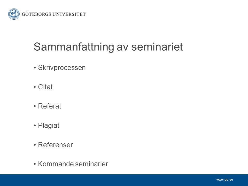 www.gu.se Sammanfattning av seminariet Skrivprocessen Citat Referat Plagiat Referenser Kommande seminarier