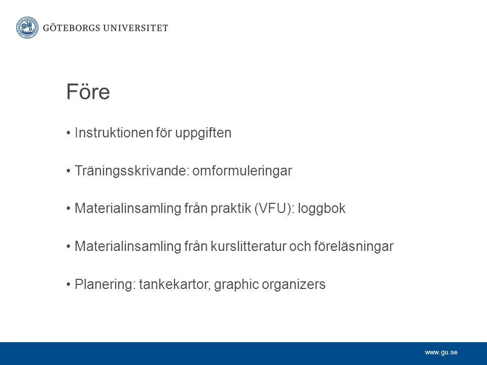 www.gu.se Före Instruktionen för uppgiften Träningsskrivande: omformuleringar Materialinsamling från praktik (VFU): loggbok Materialinsamling från kurslitteratur och föreläsningar Planering: tankekartor, graphic organizers