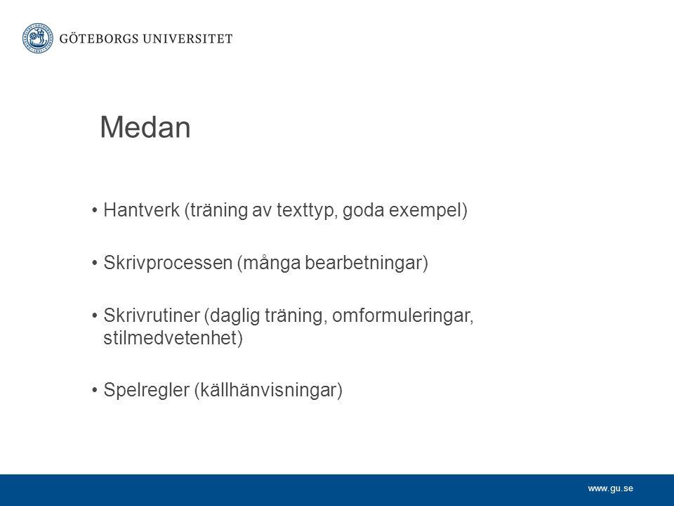www.gu.se Medan Hantverk (träning av texttyp, goda exempel) Skrivprocessen (många bearbetningar) Skrivrutiner (daglig träning, omformuleringar, stilmedvetenhet) Spelregler (källhänvisningar)
