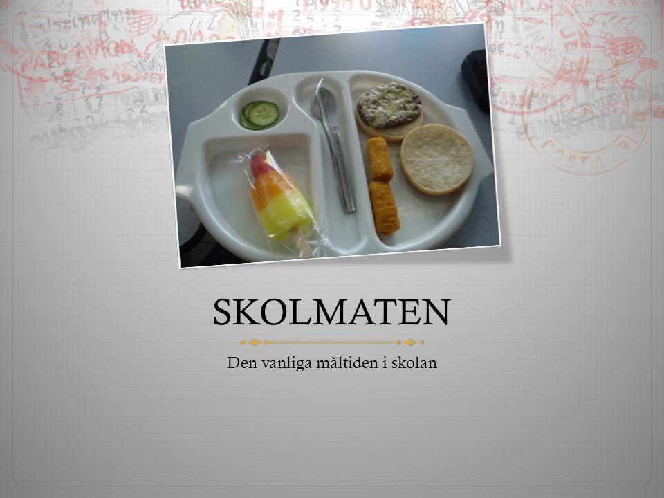 SKOLMATEN Den vanliga måltiden i skolan