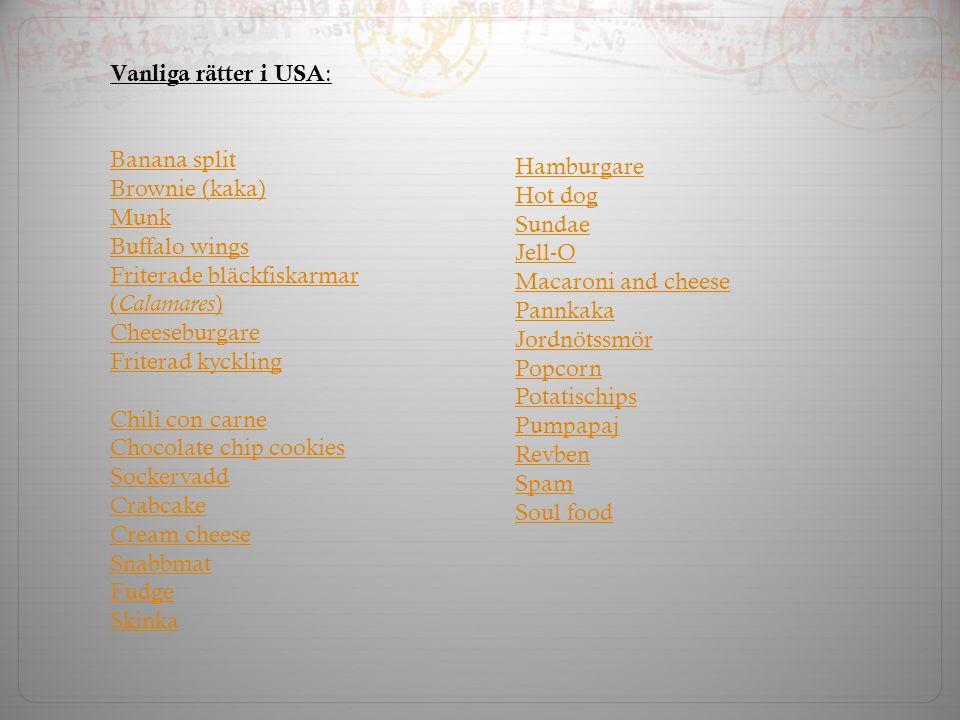 Vanliga rätter i USA : Banana split Brownie (kaka) Munk Buffalo wings Friterade bläckfiskarmar ( Calamares ) Cheeseburgare Friterad kyckling Chili con