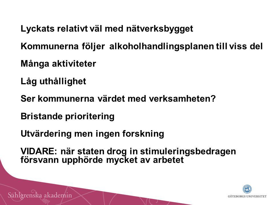 Lyckats relativt väl med nätverksbygget Kommunerna följer alkoholhandlingsplanen till viss del Många aktiviteter Låg uthållighet Ser kommunerna värdet med verksamheten.