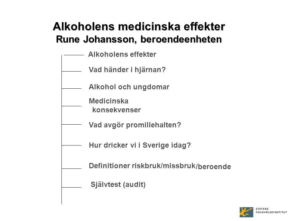 Vad avgör promillehalten? Alkoholens medicinska effekter Rune Johansson, beroendeenheten Självtest (audit) Definitioner riskbruk/missbruk Alkoholens e