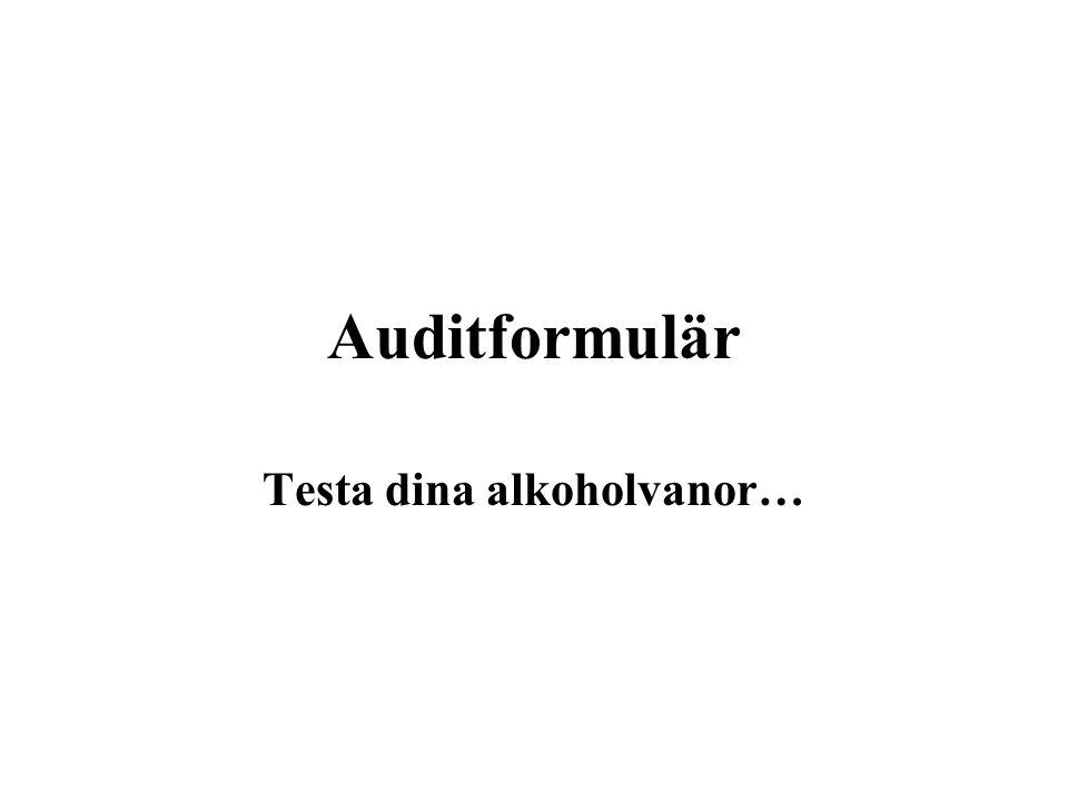 Auditformulär Testa dina alkoholvanor…