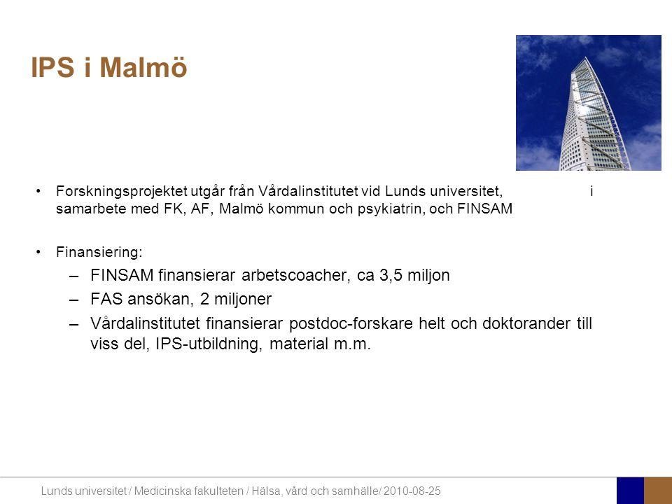 Lunds universitet / Medicinska fakulteten / Hälsa, vård och samhälle/ 2010-08-25 IPS i Malmö Forskningsprojektet utgår från Vårdalinstitutet vid Lunds