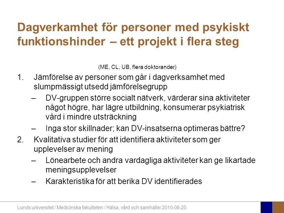 Lunds universitet / Medicinska fakulteten / Hälsa, vård och samhälle/ 2010-08-25 Dagverkamhet för personer med psykiskt funktionshinder – ett projekt