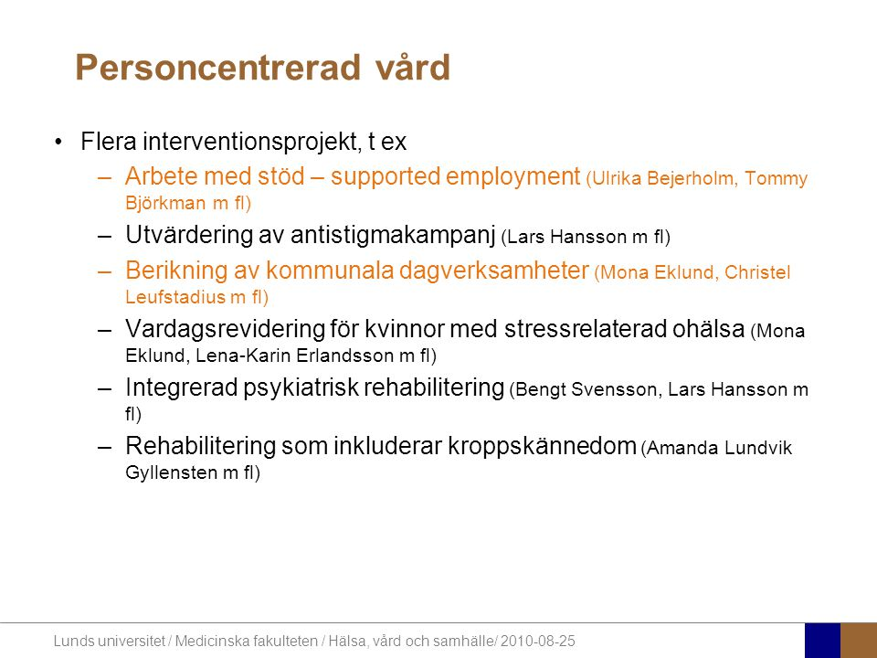 Lunds universitet / Medicinska fakulteten / Hälsa, vård och samhälle/ 2010-08-25 Personcentrerad vård Flera interventionsprojekt, t ex –Arbete med stö