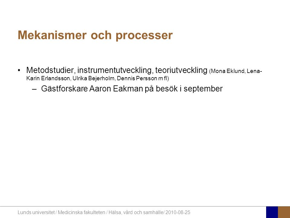 Lunds universitet / Medicinska fakulteten / Hälsa, vård och samhälle/ 2010-08-25 Mekanismer och processer Metodstudier, instrumentutveckling, teoriutv