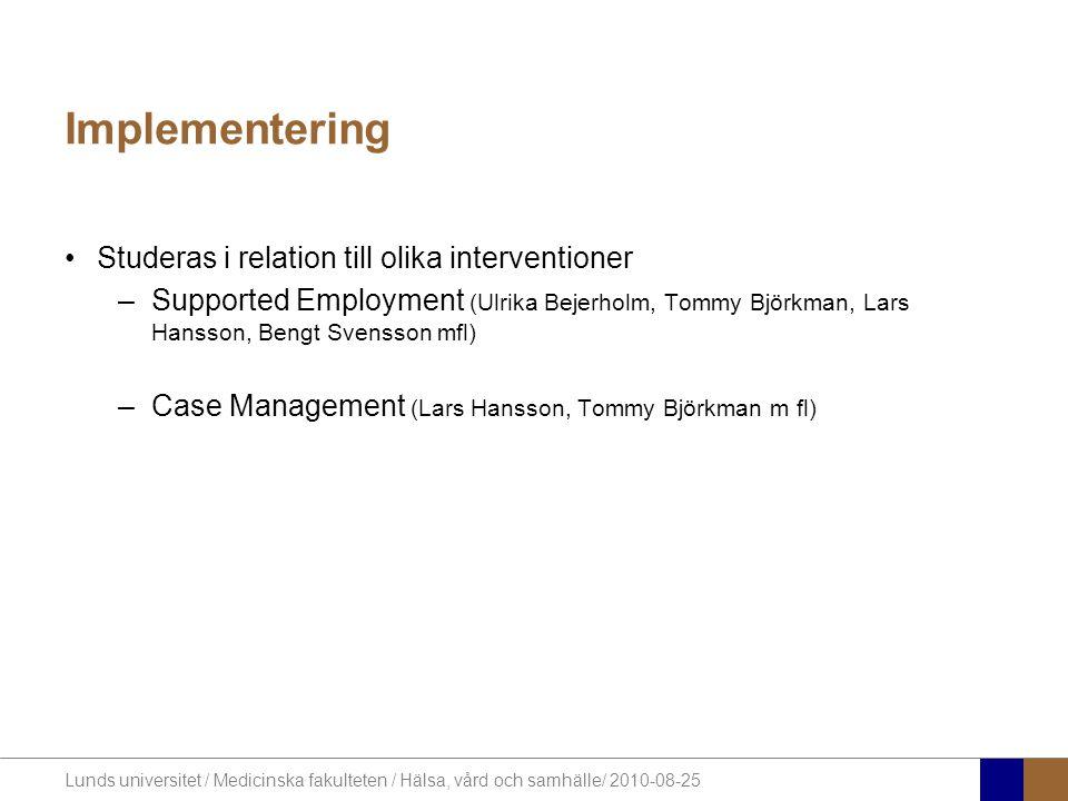 Lunds universitet / Medicinska fakulteten / Hälsa, vård och samhälle/ 2010-08-25 Implementering Studeras i relation till olika interventioner –Support