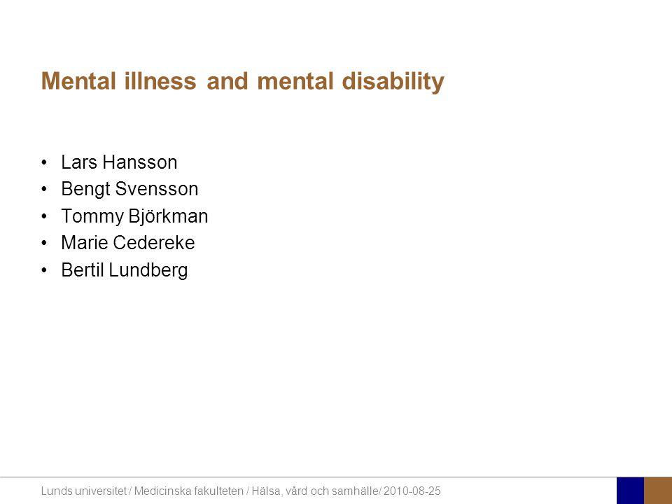 Lunds universitet / Medicinska fakulteten / Hälsa, vård och samhälle/ 2010-08-25 Mental illness and mental disability Lars Hansson Bengt Svensson Tomm