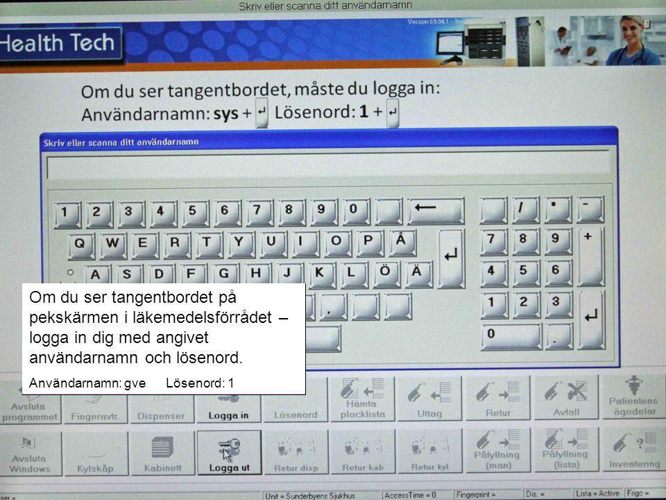 Om du ser tangentbordet på pekskärmen i läkemedelsförrådet – logga in dig med angivet användarnamn och lösenord.