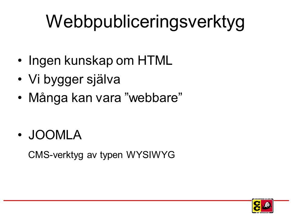 Webbpubliceringsverktyg Ingen kunskap om HTML Vi bygger själva Många kan vara webbare JOOMLA CMS-verktyg av typen WYSIWYG