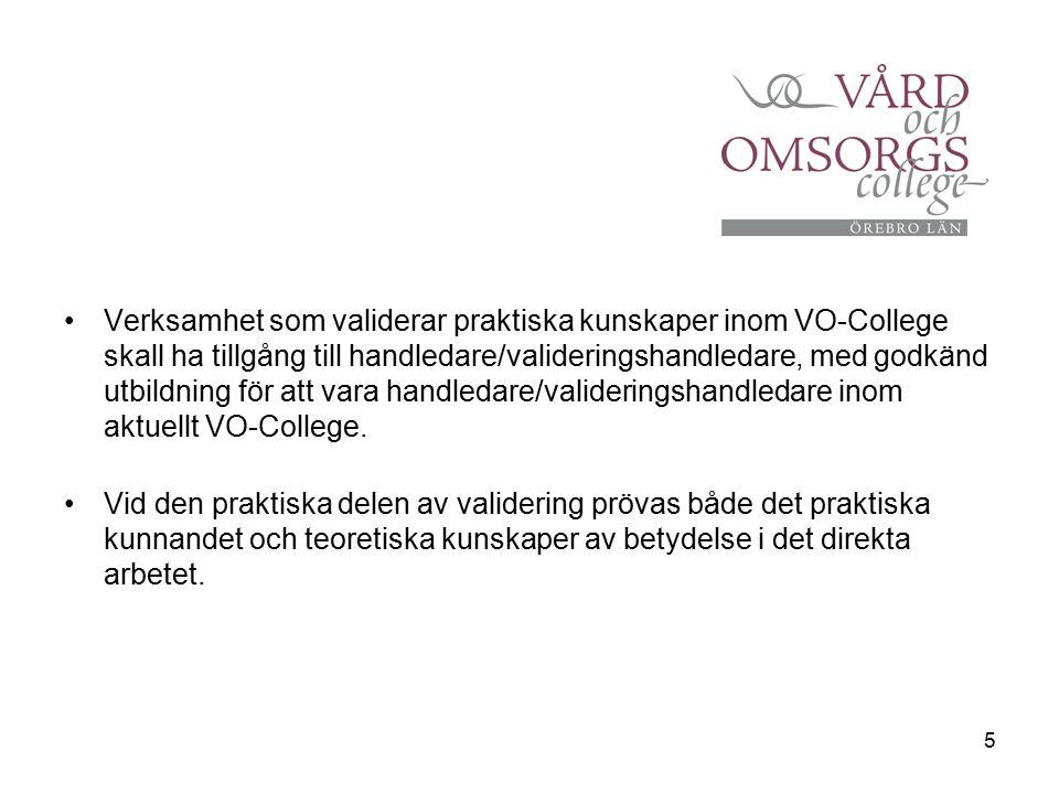 5 Verksamhet som validerar praktiska kunskaper inom VO-College skall ha tillgång till handledare/valideringshandledare, med godkänd utbildning för att vara handledare/valideringshandledare inom aktuellt VO-College.