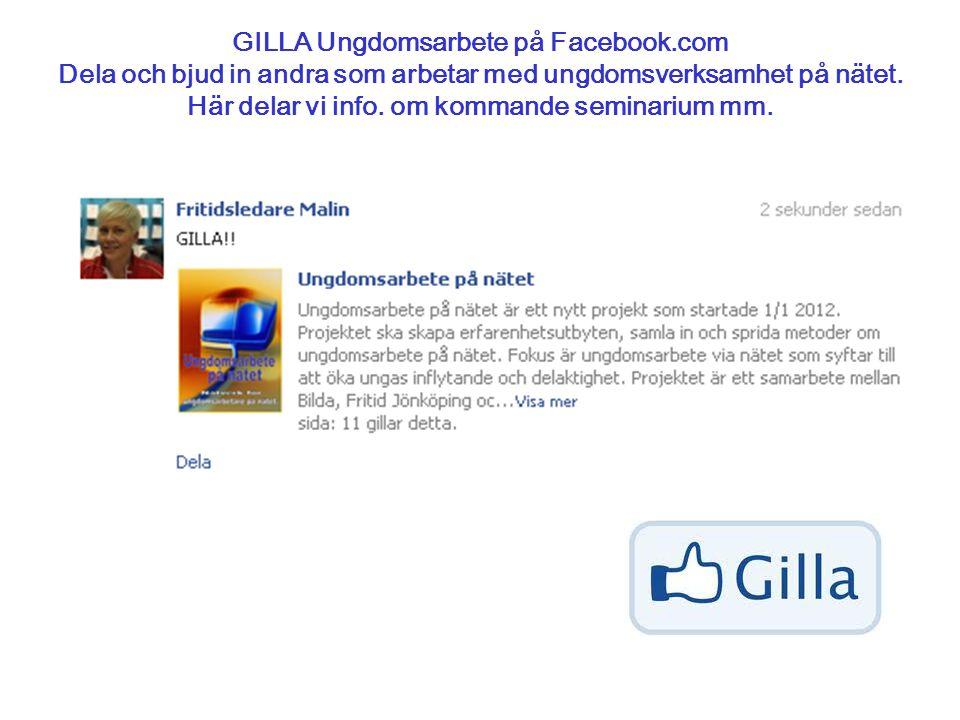 GILLA Ungdomsarbete på Facebook.com Dela och bjud in andra som arbetar med ungdomsverksamhet på nätet.