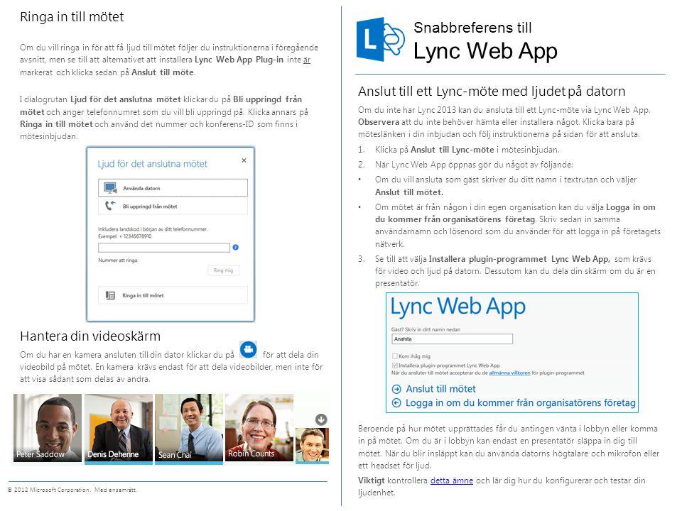 Snabbreferens till © 2012 Microsoft Corporation. Med ensamrätt. Lync Web App Anslut till ett Lync-möte med ljudet på datorn Om du inte har Lync 2013 k