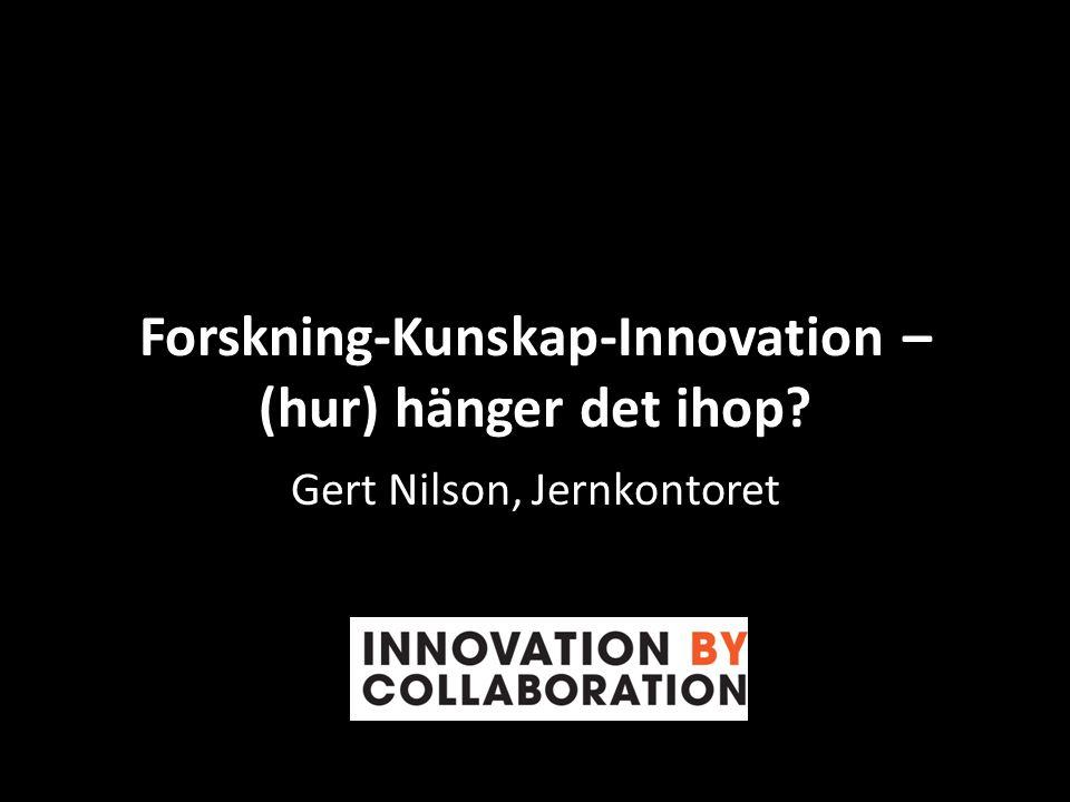 Forskning-Kunskap-Innovation – (hur) hänger det ihop? Gert Nilson, Jernkontoret