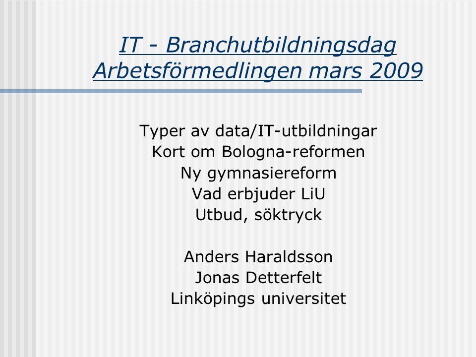 IT - Branchutbildningsdag Arbetsförmedlingen mars 2009 Typer av data/IT-utbildningar Kort om Bologna-reformen Ny gymnasiereform Vad erbjuder LiU Utbud