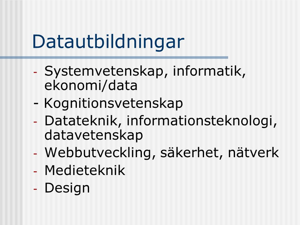 Datautbildningar - Systemvetenskap, informatik, ekonomi/data - Kognitionsvetenskap - Datateknik, informationsteknologi, datavetenskap - Webbutveckling, säkerhet, nätverk - Medieteknik - Design