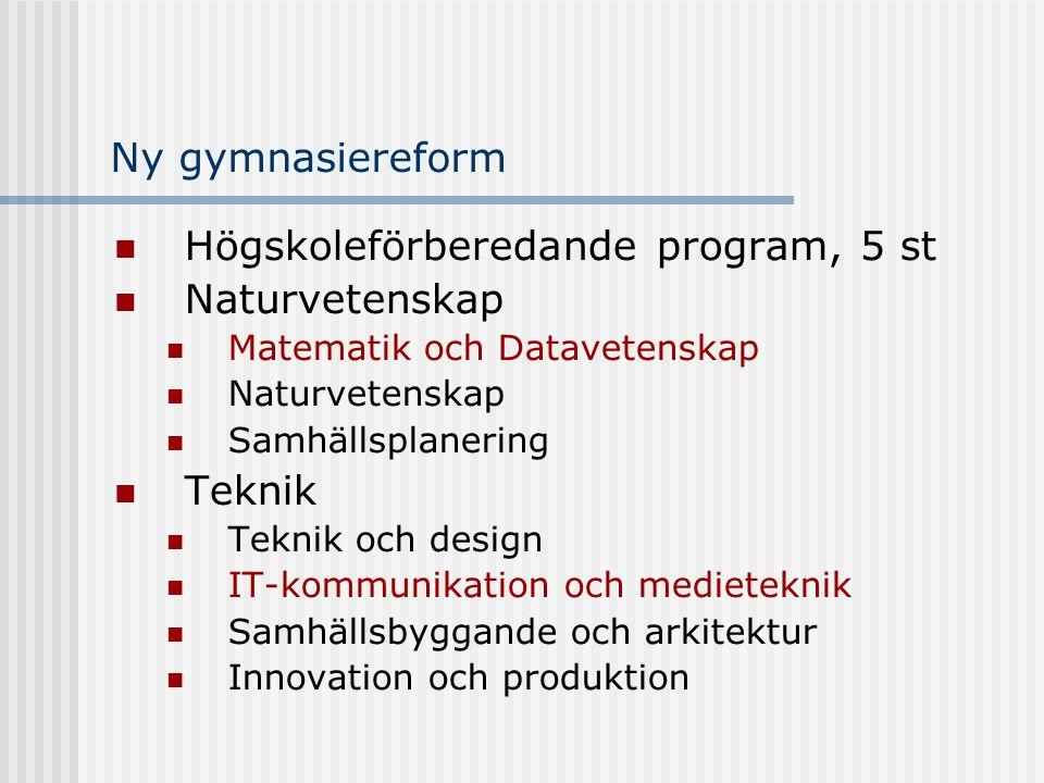 Ny gymnasiereform Högskoleförberedande program, 5 st Naturvetenskap Matematik och Datavetenskap Naturvetenskap Samhällsplanering Teknik Teknik och design IT-kommunikation och medieteknik Samhällsbyggande och arkitektur Innovation och produktion