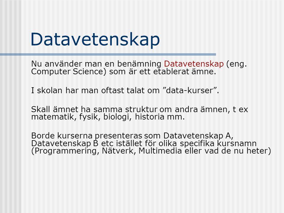 """Datavetenskap Nu använder man en benämning Datavetenskap (eng. Computer Science) som är ett etablerat ämne. I skolan har man oftast talat om """"data-kur"""