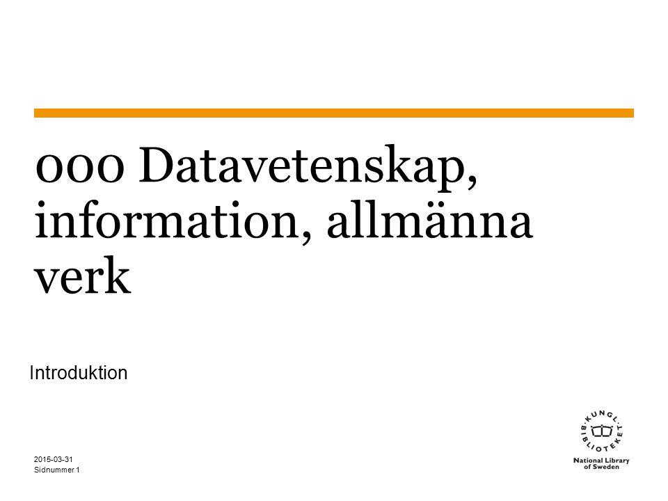 Sidnummer 2015-03-31 1 000 Datavetenskap, information, allmänna verk Introduktion
