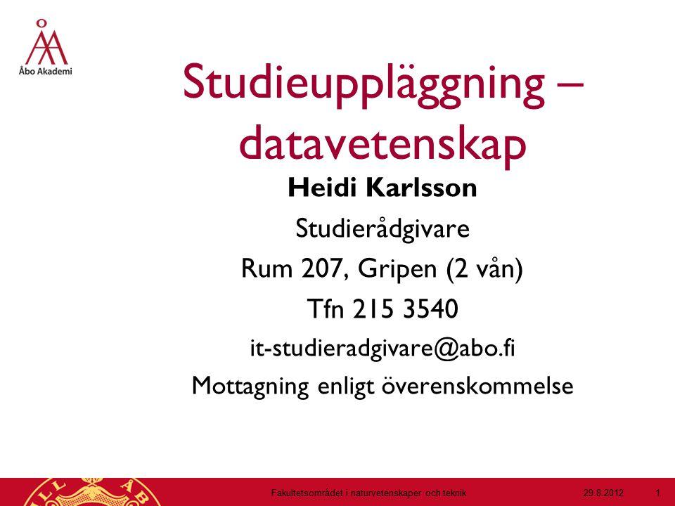 Studieuppläggning – datavetenskap Heidi Karlsson Studierådgivare Rum 207, Gripen (2 vån) Tfn 215 3540 it-studieradgivare@abo.fi Mottagning enligt över