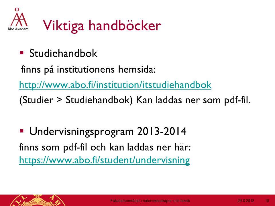 Viktiga handböcker  Studiehandbok finns på institutionens hemsida: http://www.abo.fi/institution/itstudiehandbok (Studier > Studiehandbok) Kan laddas