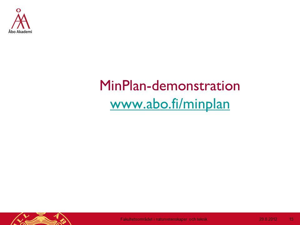 MinPlan-demonstration www.abo.fi/minplan www.abo.fi/minplan 29.8.2012Fakultetsområdet i naturvetenskaper och teknik 15