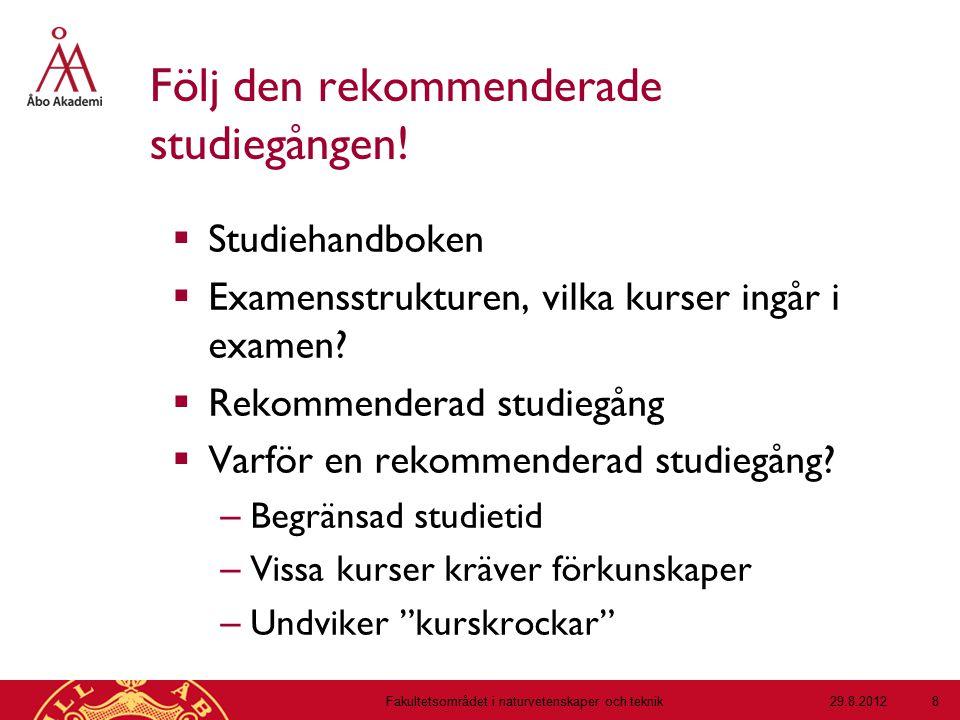 Följ den rekommenderade studiegången!  Studiehandboken  Examensstrukturen, vilka kurser ingår i examen?  Rekommenderad studiegång  Varför en rekom