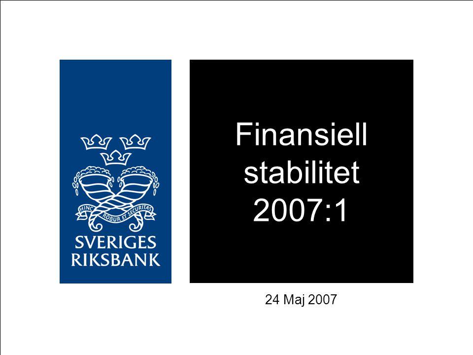 Finansiell stabilitet 2007:1 24 Maj 2007