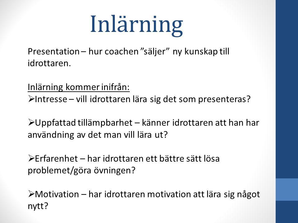 """Inlärning Presentation – hur coachen """"säljer"""" ny kunskap till idrottaren. Inlärning kommer inifrån:  Intresse – vill idrottaren lära sig det som pres"""