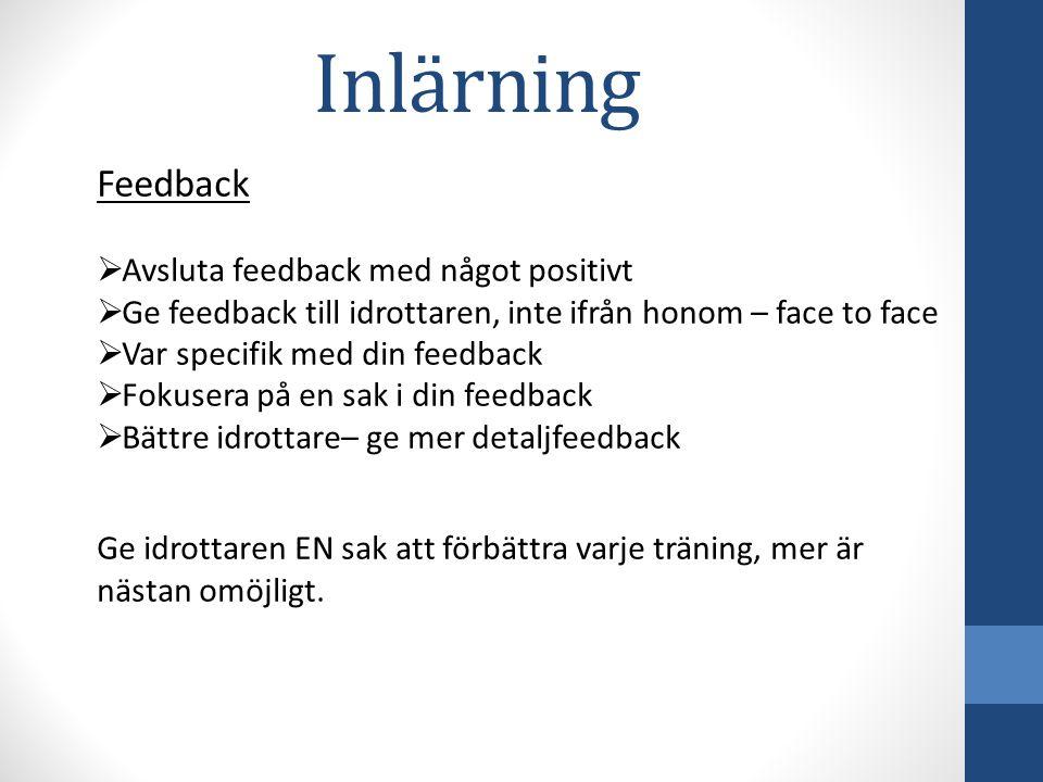 Feedback  Avsluta feedback med något positivt  Ge feedback till idrottaren, inte ifrån honom – face to face  Var specifik med din feedback  Fokuse