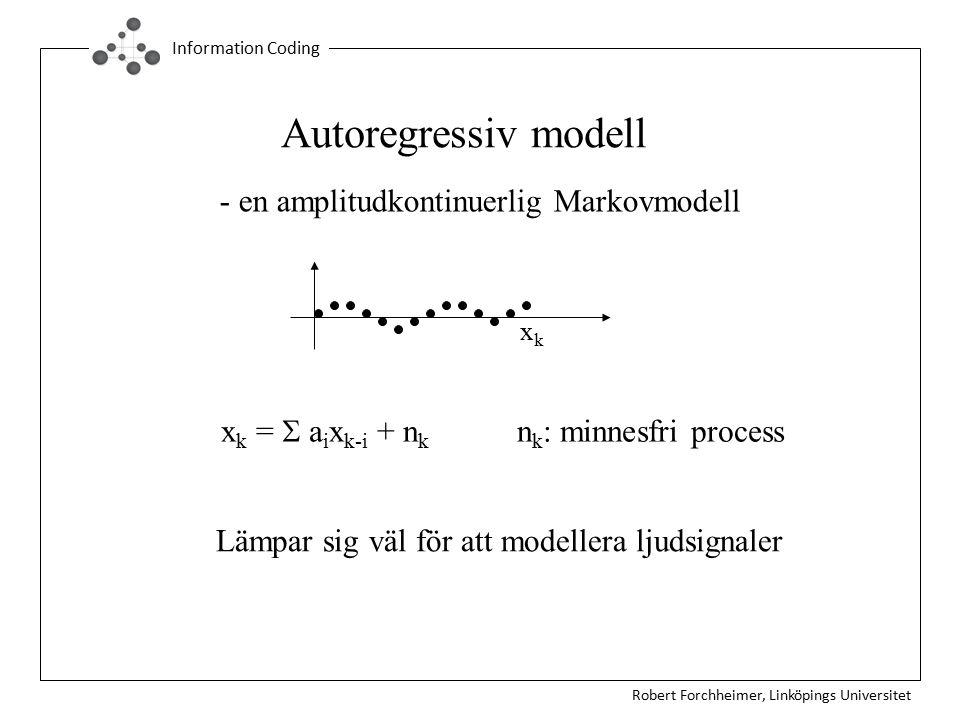 Robert Forchheimer, Linköpings Universitet Information Coding Autoregressiv modell - en amplitudkontinuerlig Markovmodell xkxk x k =  a i x k-i + n