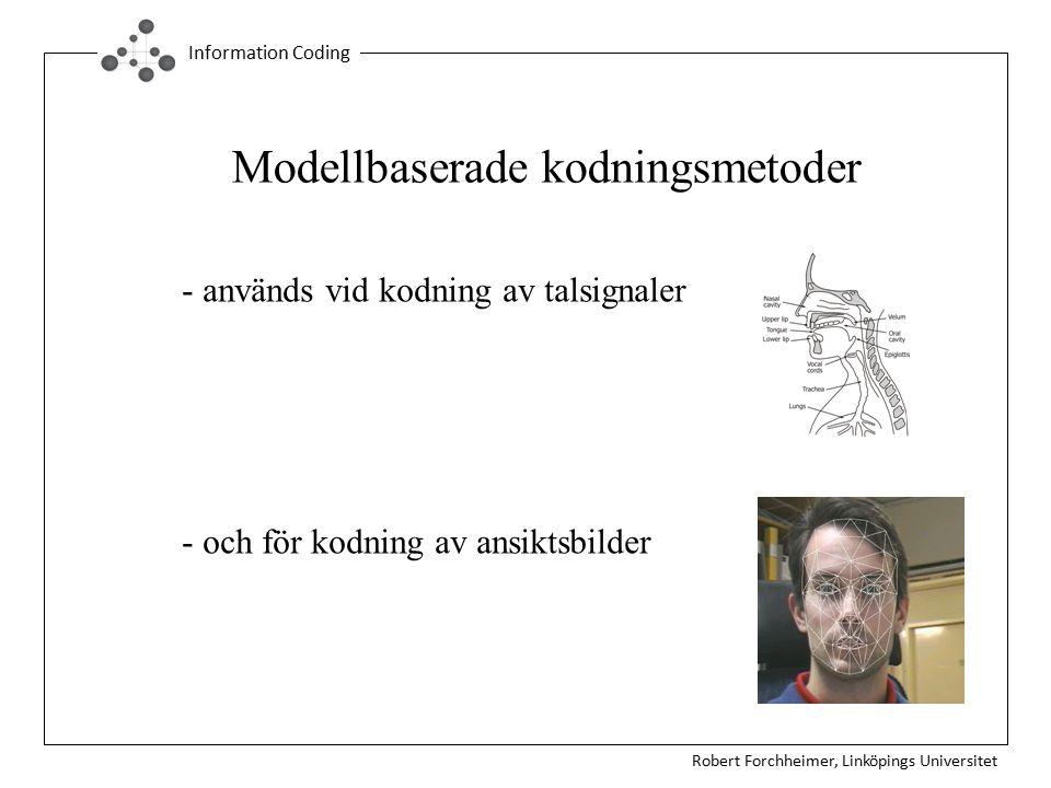 Robert Forchheimer, Linköpings Universitet Information Coding Modellbaserade kodningsmetoder - används vid kodning av talsignaler - och för kodning av