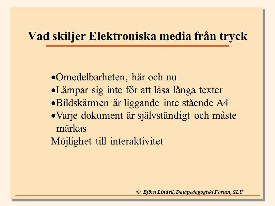 © Björn Lindell, Datapedagogiskt Forum, SLU Vad skiljer Elektroniska media från tryck  Omedelbarheten, här och nu  Lämpar sig inte för att läsa långa texter  Bildskärmen är liggande inte stående A4  Varje dokument är självständigt och måste märkas Möjlighet till interaktivitet