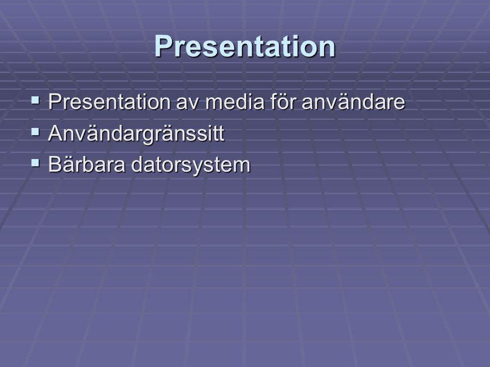 Presentation  Presentation av media för användare  Användargränssitt  Bärbara datorsystem