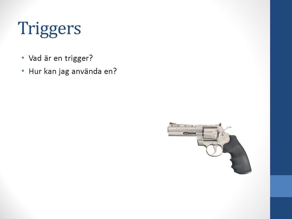 Triggers Vad är en trigger? Hur kan jag använda en?