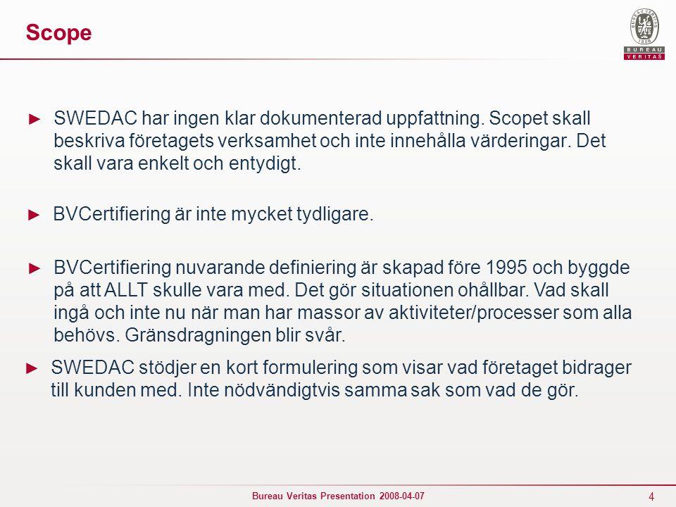 4 Bureau Veritas Presentation 2008-04-07 Scope ► SWEDAC har ingen klar dokumenterad uppfattning.